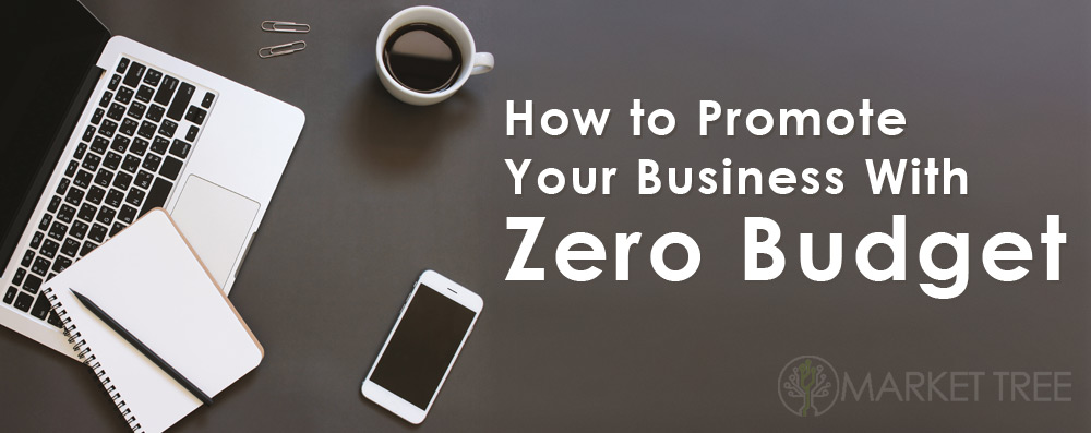 How to Promote Your Business With Zero Budget